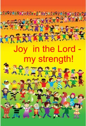 Joy  in the Lord - my strength!